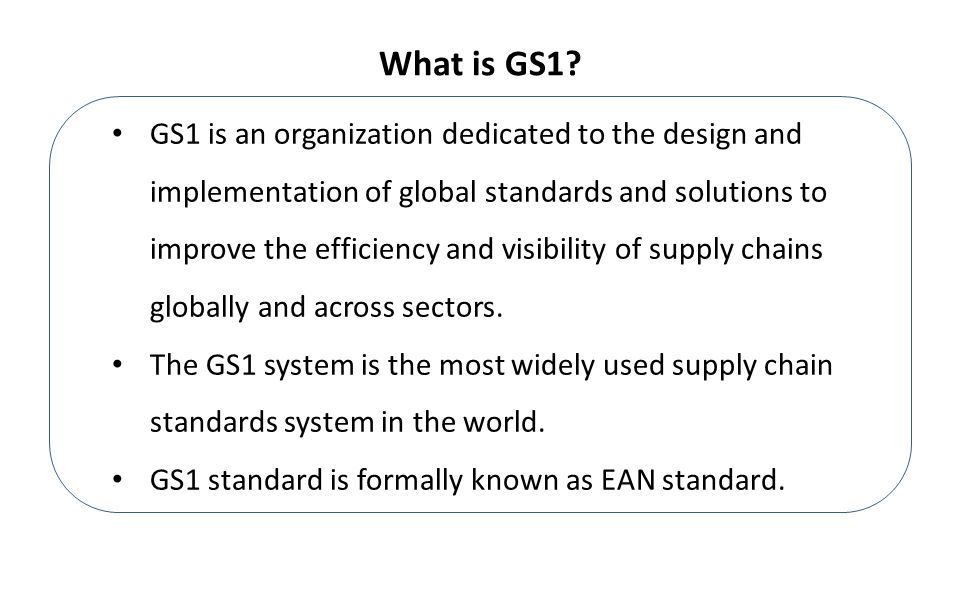 GS1 is an organization dedicated to the design and implementation of global standards and solutions to improve the efficiency and visibility of supply chains globally and across sectors.