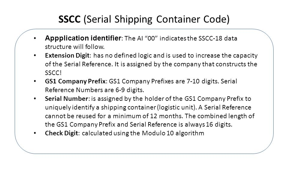 SSCC (Serial Shipping Container Code) Appplication identifier : The AI 00″ indicates the SSCC-18 data structure will follow.
