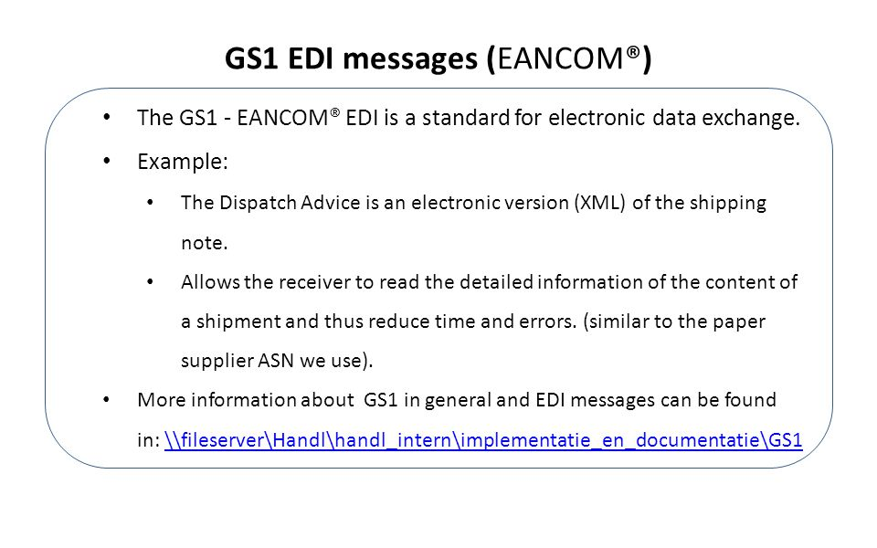 The GS1 - EANCOM® EDI is a standard for electronic data exchange.