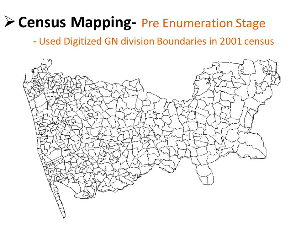  Census Mapping- Pre Enumeration Stage - Used Digitized GN division Boundaries in 2001 census