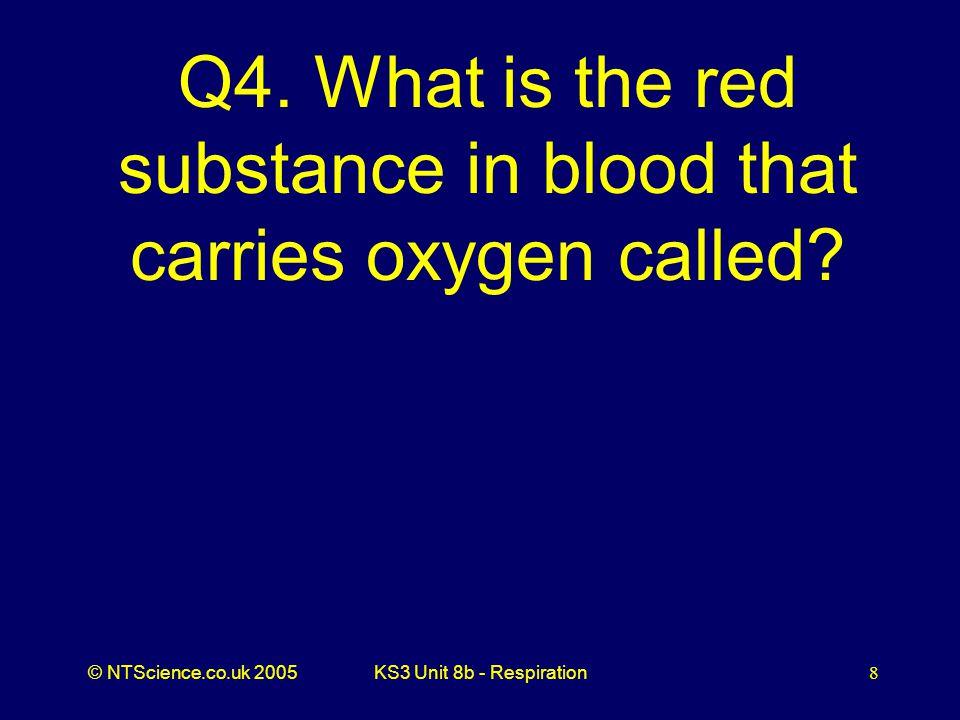 © NTScience.co.uk 2005KS3 Unit 8b - Respiration9 A4. Haemoglobin