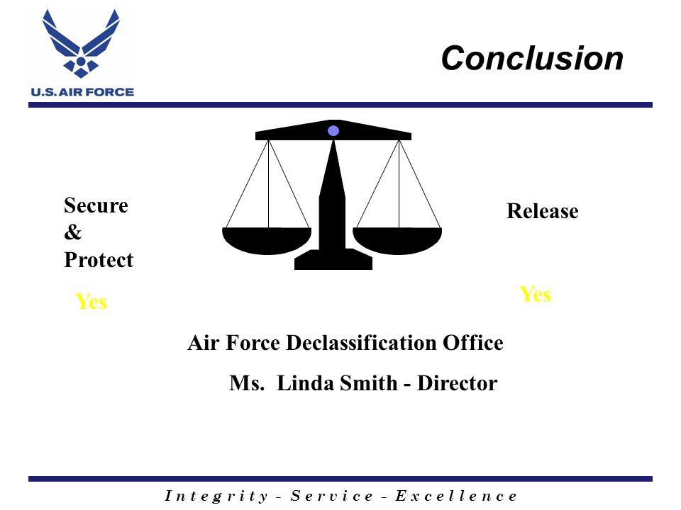 I n t e g r i t y - S e r v i c e - E x c e l l e n c e Conclusion Air Force Declassification Office Ms.