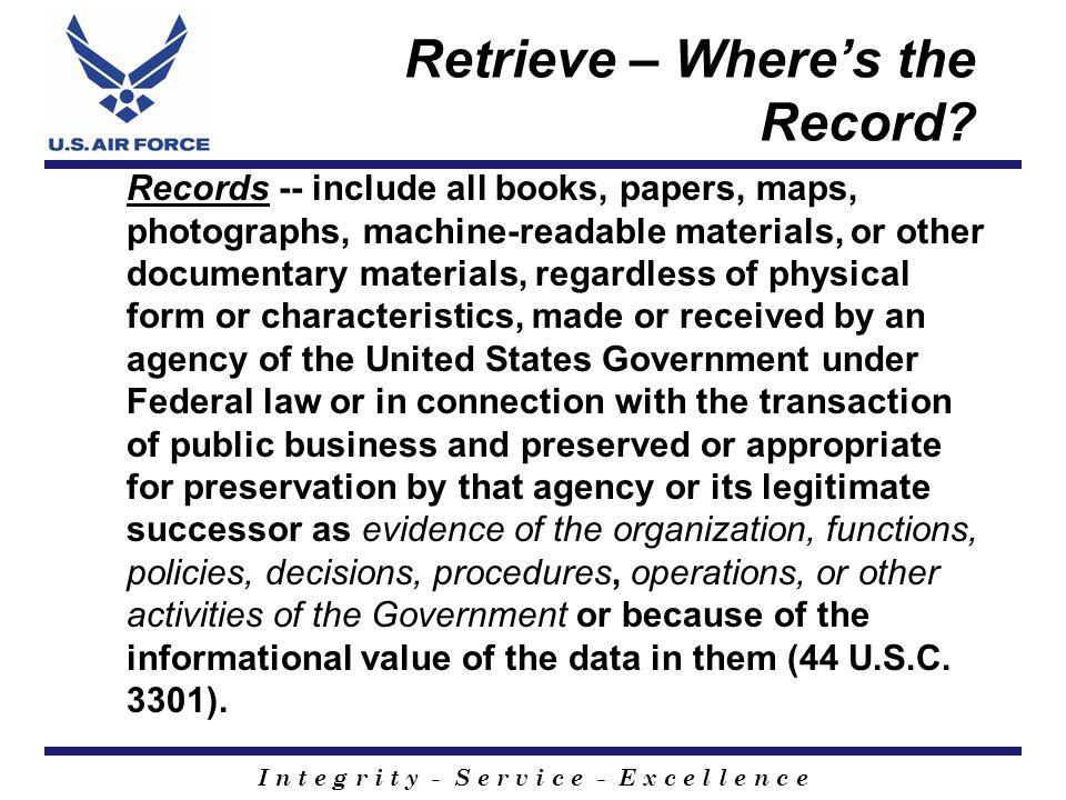 I n t e g r i t y - S e r v i c e - E x c e l l e n c e Retrieve – Where's the Record.