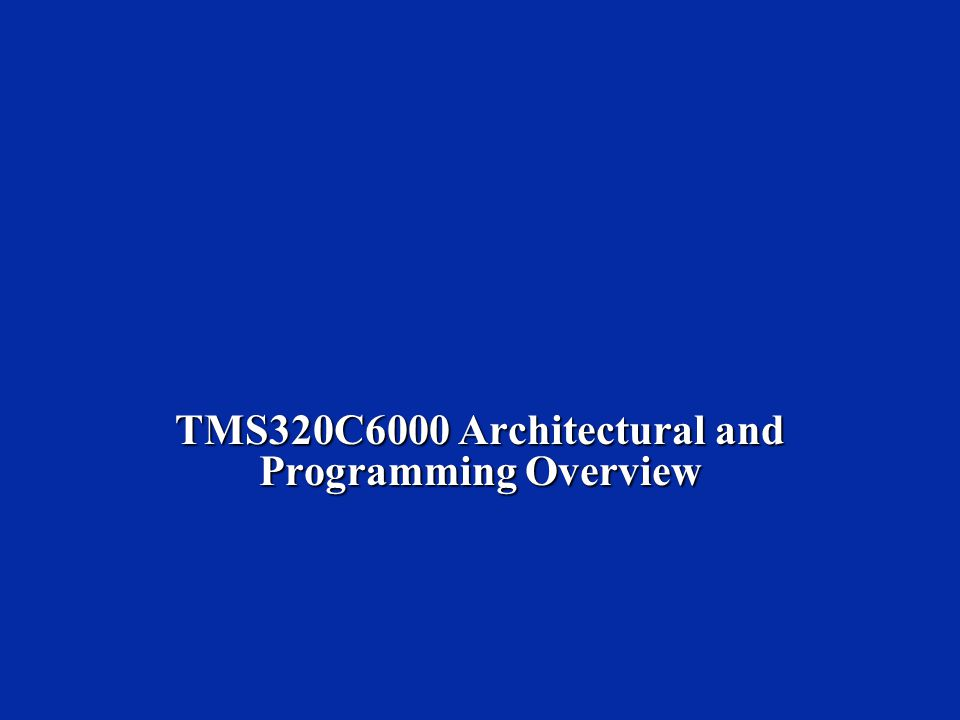 TMS320C6000 Architectural and Programming Overview