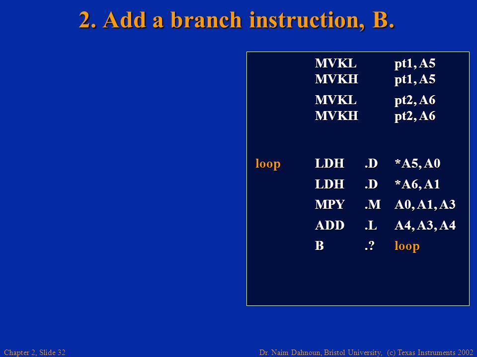 Dr. Naim Dahnoun, Bristol University, (c) Texas Instruments 2002 Chapter 2, Slide 32 MVKL pt1, A5 MVKL pt1, A5 MVKH pt1, A5 MVKH pt1, A5 MVKL pt2, A6