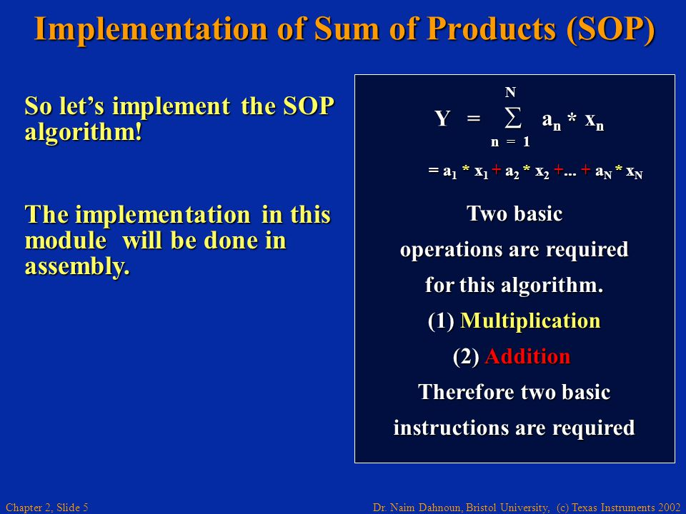 Dr. Naim Dahnoun, Bristol University, (c) Texas Instruments 2002 Chapter 2, Slide 5 Two basic operations are required for this algorithm. (1) Multipli