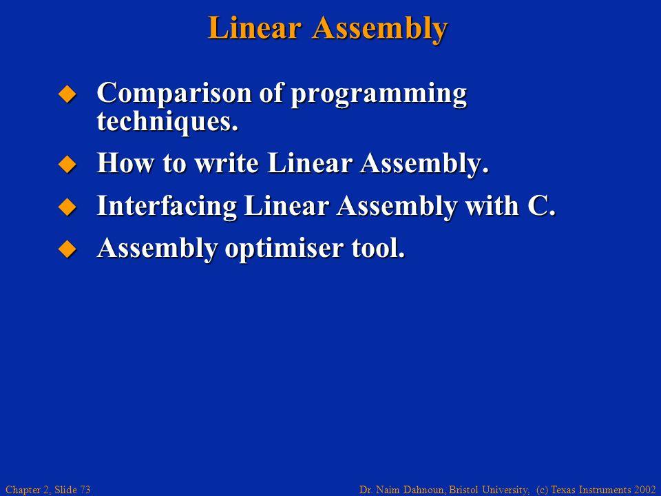 Dr. Naim Dahnoun, Bristol University, (c) Texas Instruments 2002 Chapter 2, Slide 73 Linear Assembly  Comparison of programming techniques.  How to