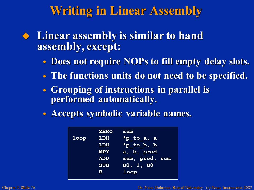 Dr. Naim Dahnoun, Bristol University, (c) Texas Instruments 2002 Chapter 2, Slide 76 Writing in Linear Assembly  Linear assembly is similar to hand a