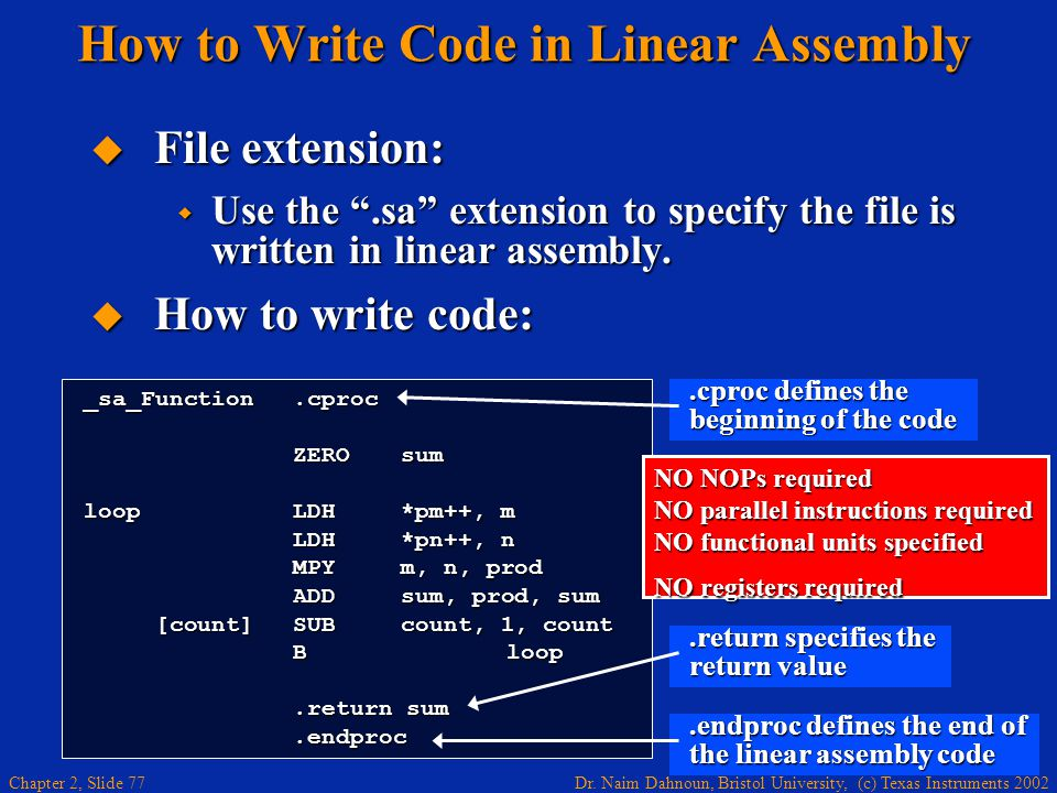 Dr. Naim Dahnoun, Bristol University, (c) Texas Instruments 2002 Chapter 2, Slide 77 How to Write Code in Linear Assembly  File extension:  Use the