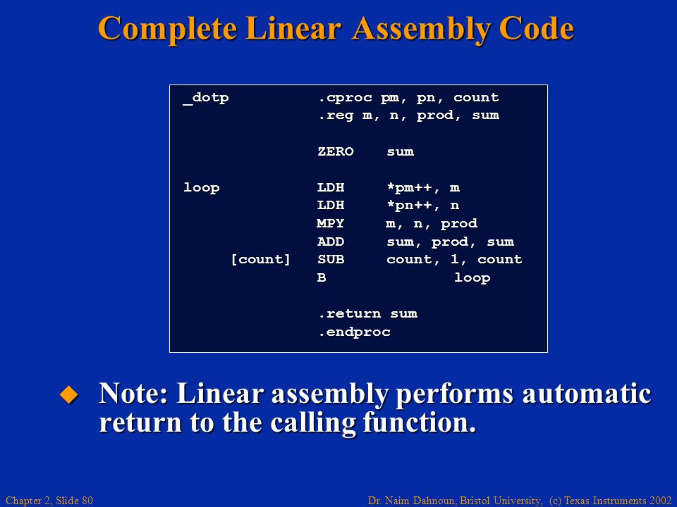 Dr. Naim Dahnoun, Bristol University, (c) Texas Instruments 2002 Chapter 2, Slide 80 Complete Linear Assembly Code  Note: Linear assembly performs au