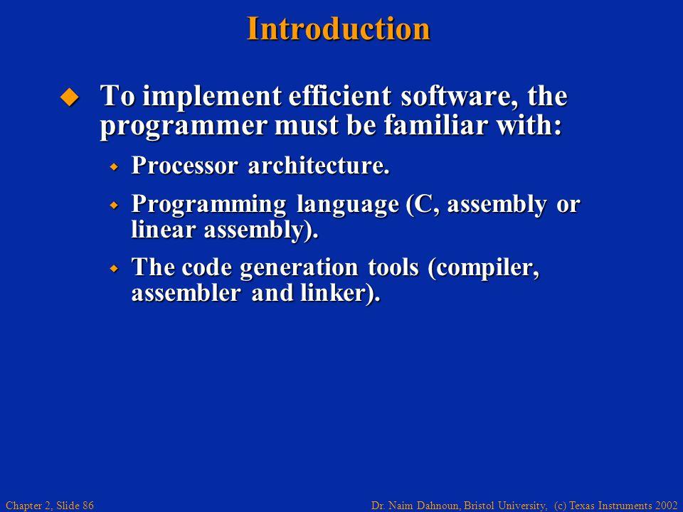 Dr. Naim Dahnoun, Bristol University, (c) Texas Instruments 2002 Chapter 2, Slide 86Introduction  To implement efficient software, the programmer mus