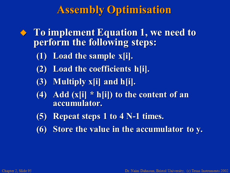 Dr. Naim Dahnoun, Bristol University, (c) Texas Instruments 2002 Chapter 2, Slide 95 Assembly Optimisation  To implement Equation 1, we need to perfo