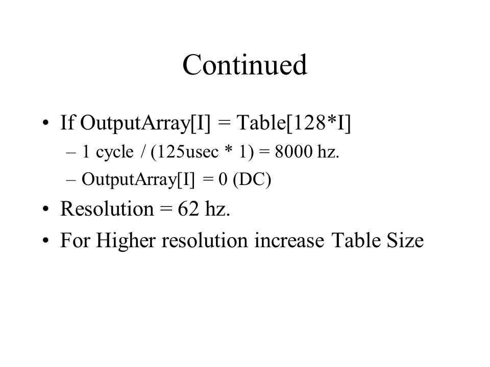 Continued If OutputArray[I] = Table[128*I] –1 cycle / (125usec * 1) = 8000 hz.