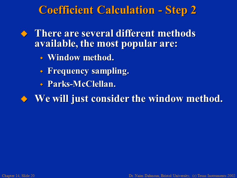Dr. Naim Dahnoun, Bristol University, (c) Texas Instruments 2002 Chapter 14, Slide 20 Coefficient Calculation - Step 2  There are several different m