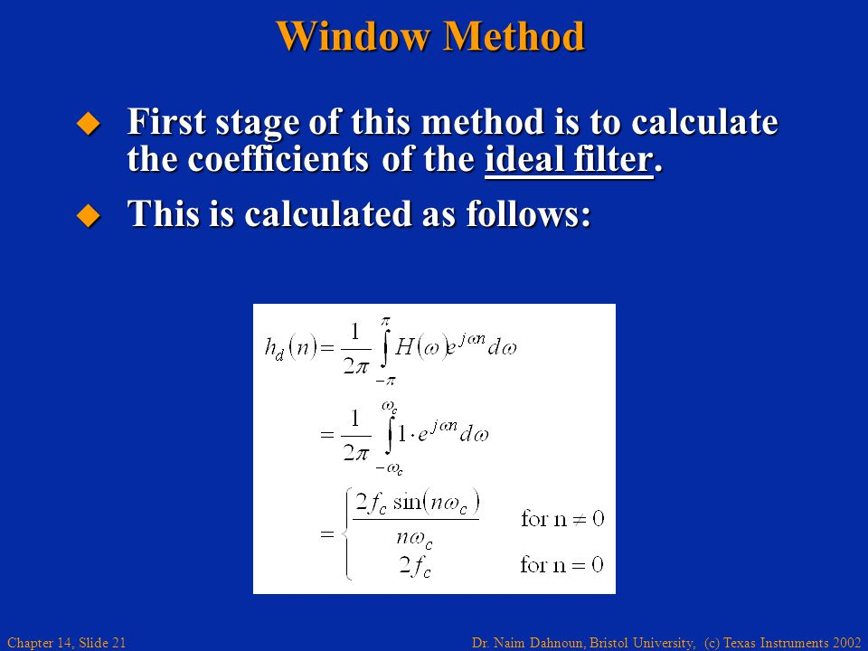 Dr. Naim Dahnoun, Bristol University, (c) Texas Instruments 2002 Chapter 14, Slide 21 Window Method  First stage of this method is to calculate the c
