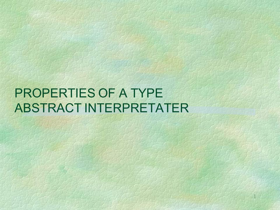 12 THE TYPE INFERENCE ABSTRACT INTERPRETER 1 § our implementation (in OCaML) of the abstract semantics, http://www.di.unipi.it/~levi/typesav/pagina2.html apart from the case of recursion, is essentially the DM algorithm implementation in Cousineau-Mauny 98 § mutual recursion in the examples only § ML's notation for concrete syntax and types