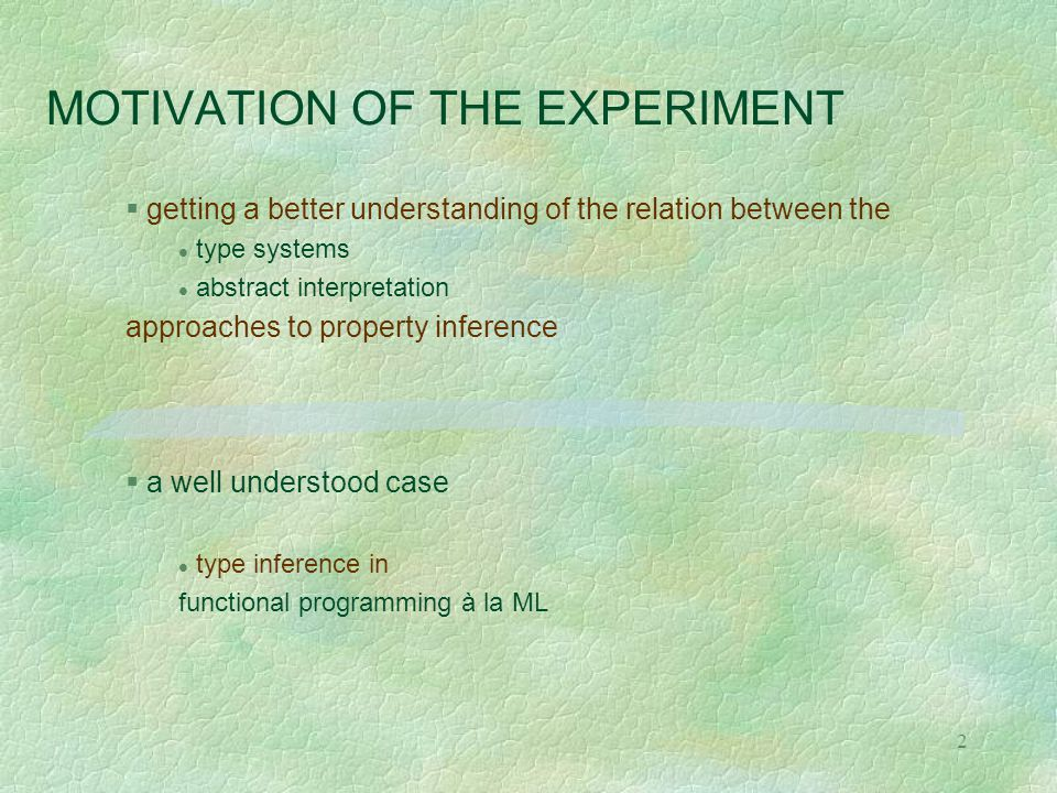 2 MOTIVATION OF THE EXPERIMENT § a well understood case l type inference in functional programming à la ML § getting a better understanding of the rel