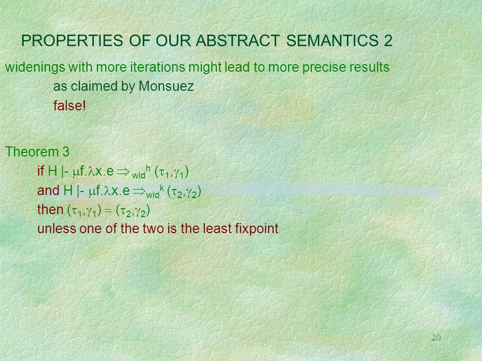 20 PROPERTIES OF OUR ABSTRACT SEMANTICS 2 widenings with more iterations might lead to more precise results as claimed by Monsuez false! Theorem 3 if
