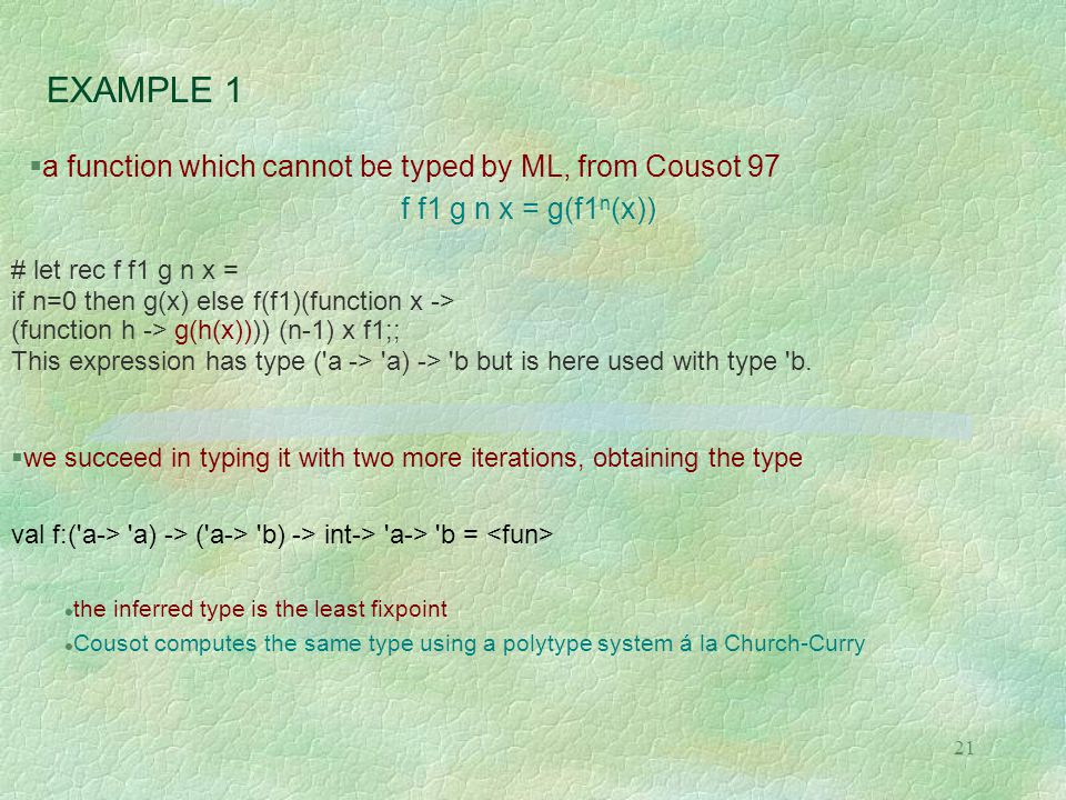 21 EXAMPLE 1 # let rec f f1 g n x = if n=0 then g(x) else f(f1)(function x -> (function h -> g(h(x)))) (n-1) x f1;; This expression has type ('a -> 'a