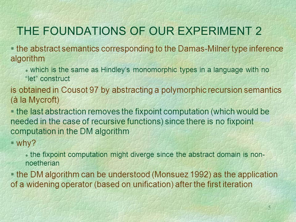 5 THE FOUNDATIONS OF OUR EXPERIMENT 2  the abstract semantics corresponding to the Damas-Milner type inference algorithm l which is the same as Hindl
