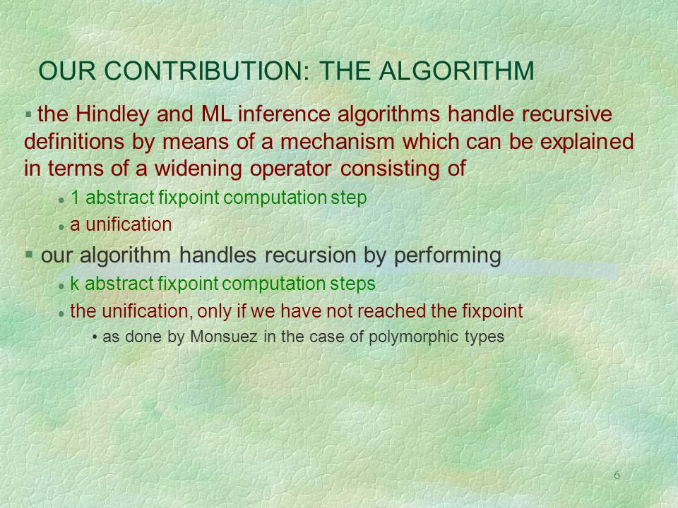7 OUR CONTRIBUTION: THE RESULTS 1  if we perform just one fixpoint computation step (k = 1), we get exactly the ML result  for every k > 1, either we reach the least fixpoint which is in general more precise than the ML result or we get exactly the same result as ML  we get an improvement in precision only if we reach the least fixpoint in k steps different from what claimed by Monsuez