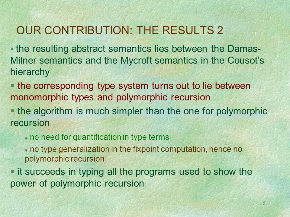 19 PROPERTIES OF OUR ABSTRACT SEMANTICS 1 Theorem 1 the Hindley's algorithm is equivalent to our abstract semantics, with the choice of k = 1 Theorem 2 the relation  wid k defines a family of widening operators which return a correct approximation of the abstract least fixpoint