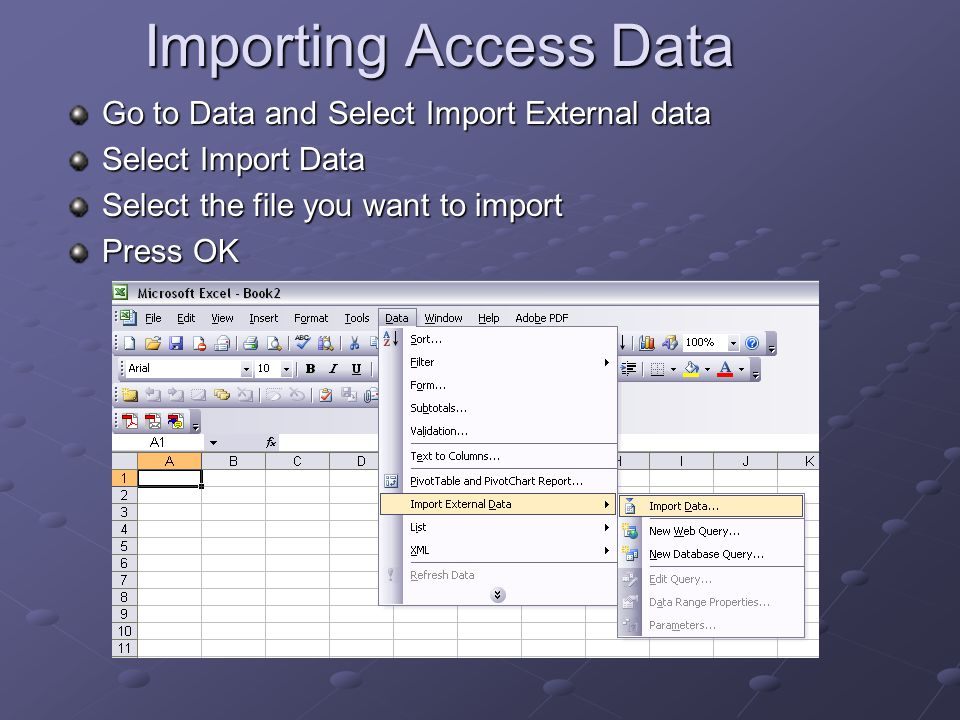 Importing Access Data Go to Data and Select Import External data Select Import Data Select the file you want to import Press OK
