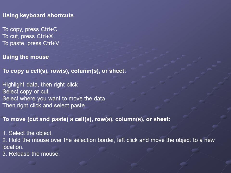 Using keyboard shortcuts To copy, press Ctrl+C. To cut, press Ctrl+X.