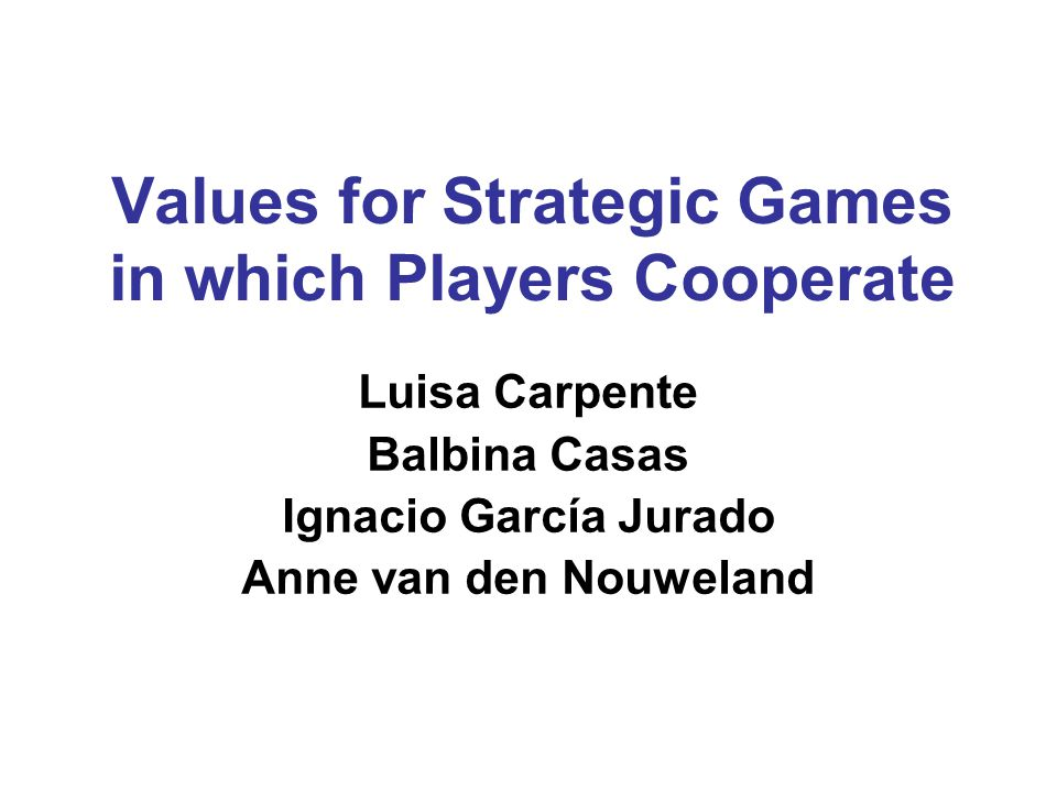 Values for Strategic Games in which Players Cooperate Luisa Carpente Balbina Casas Ignacio García Jurado Anne van den Nouweland