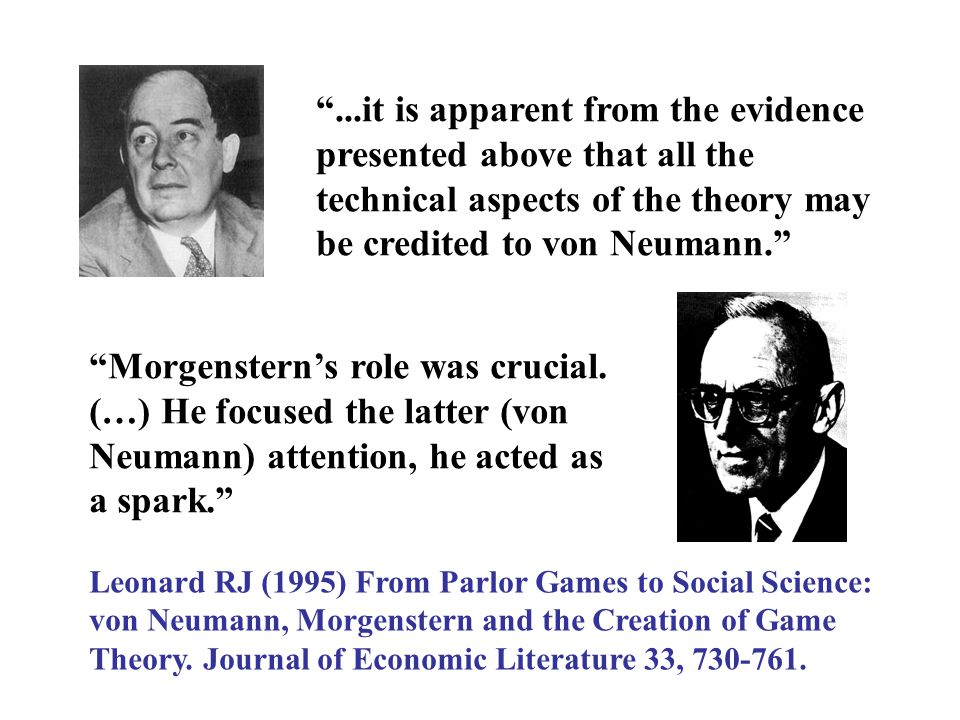 ...it is apparent from the evidence presented above that all the technical aspects of the theory may be credited to von Neumann. Morgenstern's role was crucial.