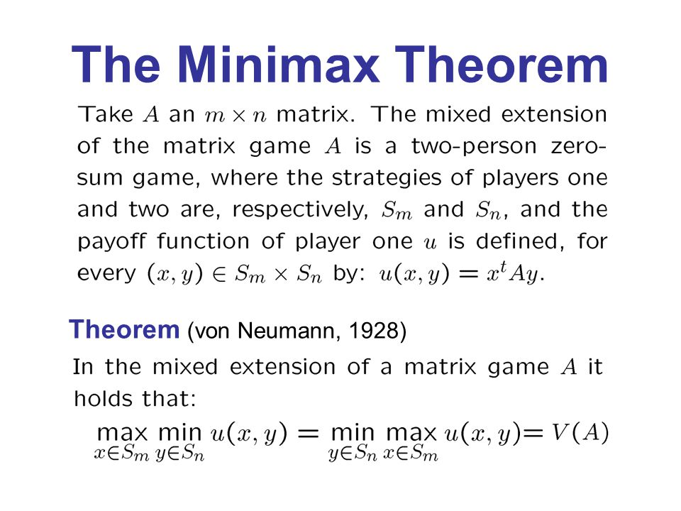 The Minimax Theorem Theorem (von Neumann, 1928)