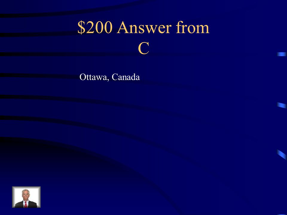 $200 Question from C Using the world map (A4 – A5): What national capital is located around 45° N and 75° W?