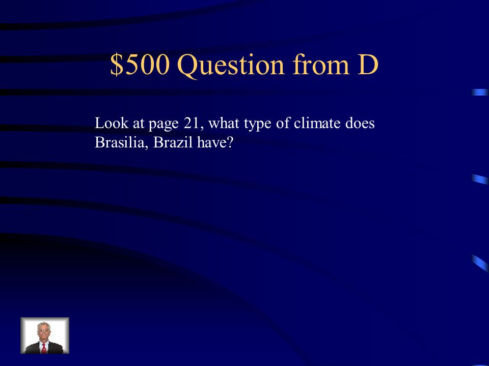 $400 Answer from D Certain information about a place or region (weather, language spoken, crops grown, etc.