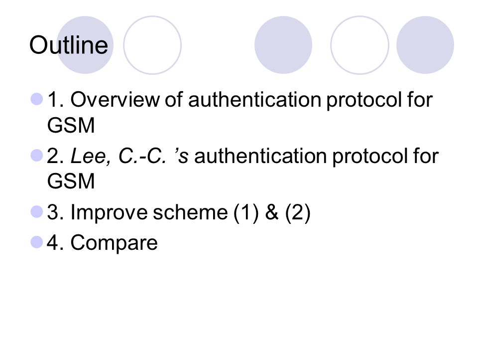 Outline 1. Overview of authentication protocol for GSM 2.