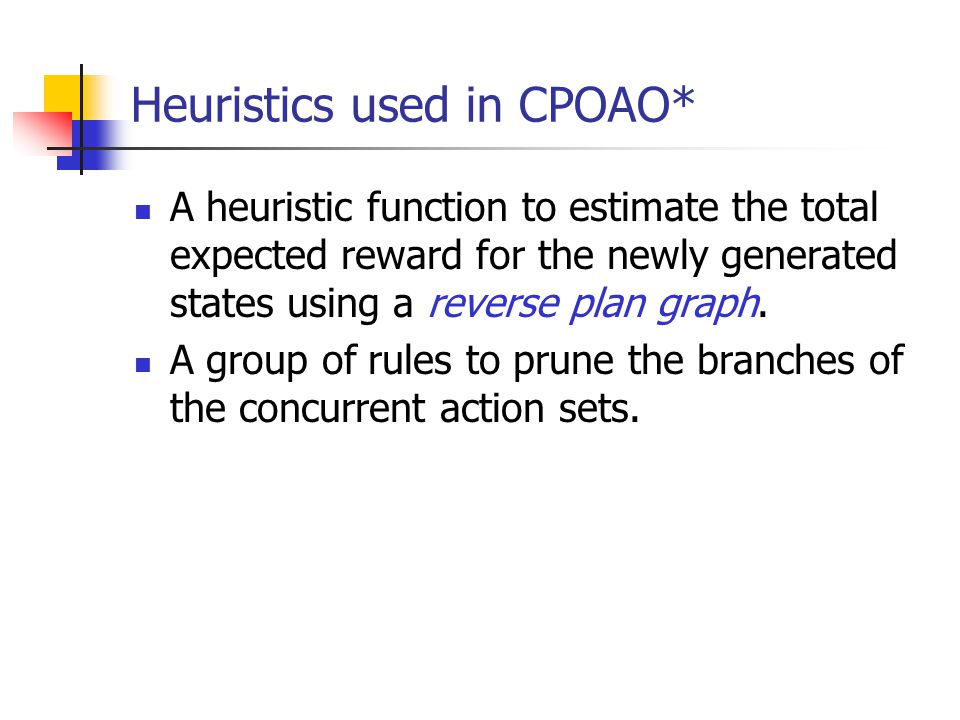 Heuristics used in CPOAO* A heuristic function to estimate the total expected reward for the newly generated states using a reverse plan graph. A grou