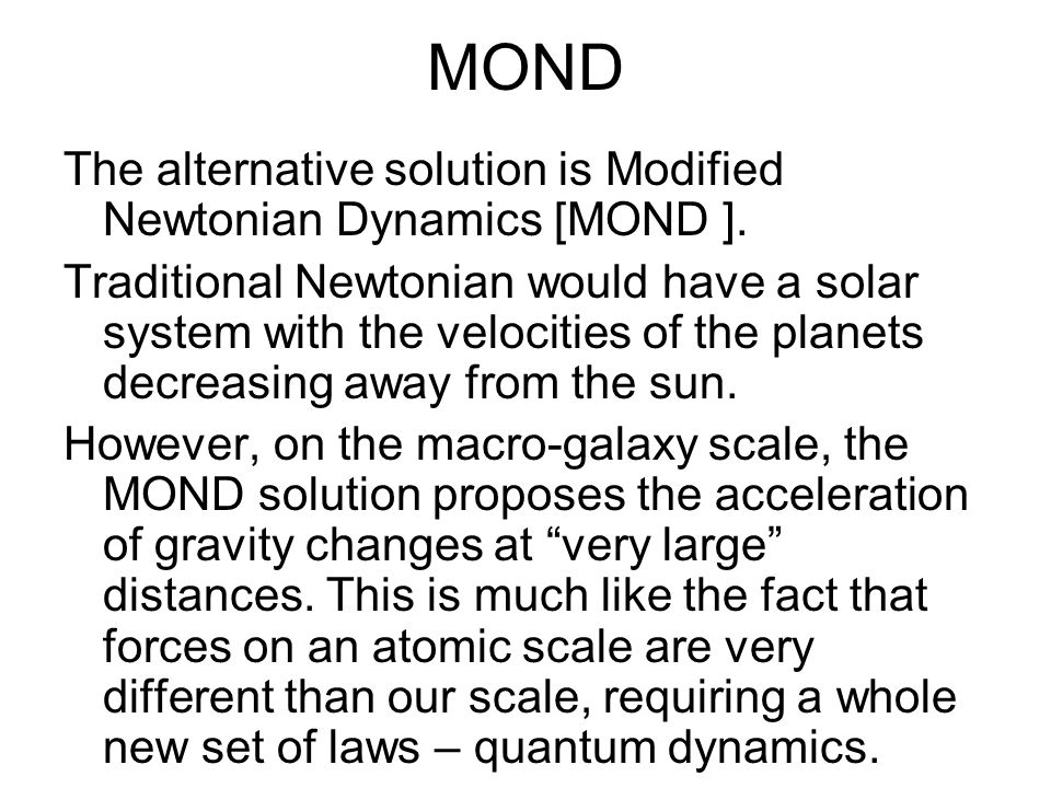 MOND The alternative solution is Modified Newtonian Dynamics [MOND ].