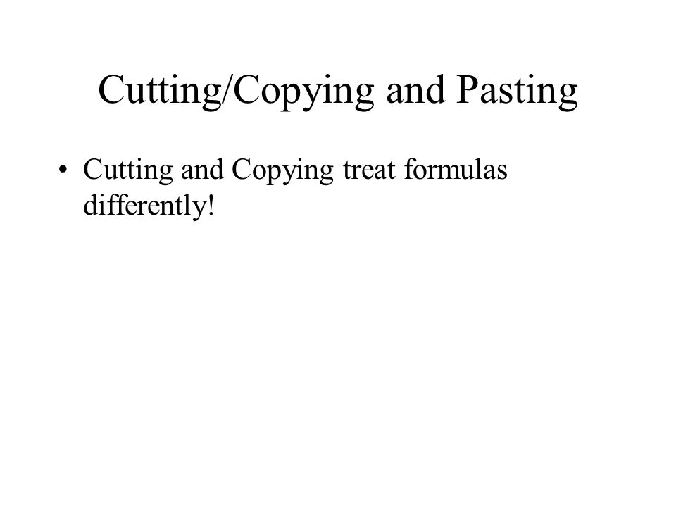 Cutting/Copying and Pasting Cutting and Copying treat formulas differently!