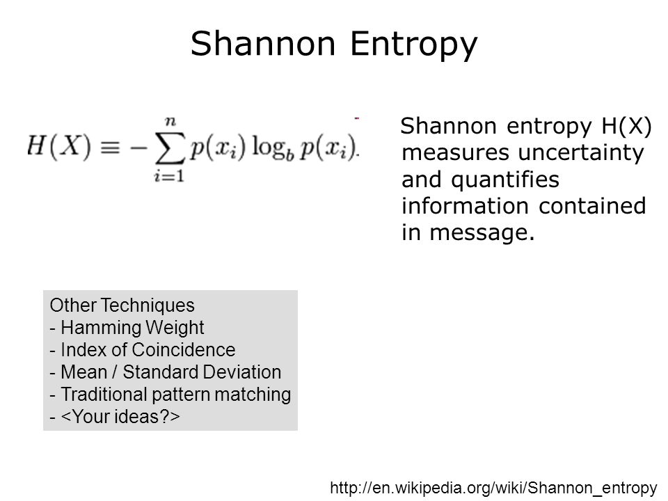 Shannon Entropy Shannon entropy H(X) measures uncertainty and quantifies information contained in message.