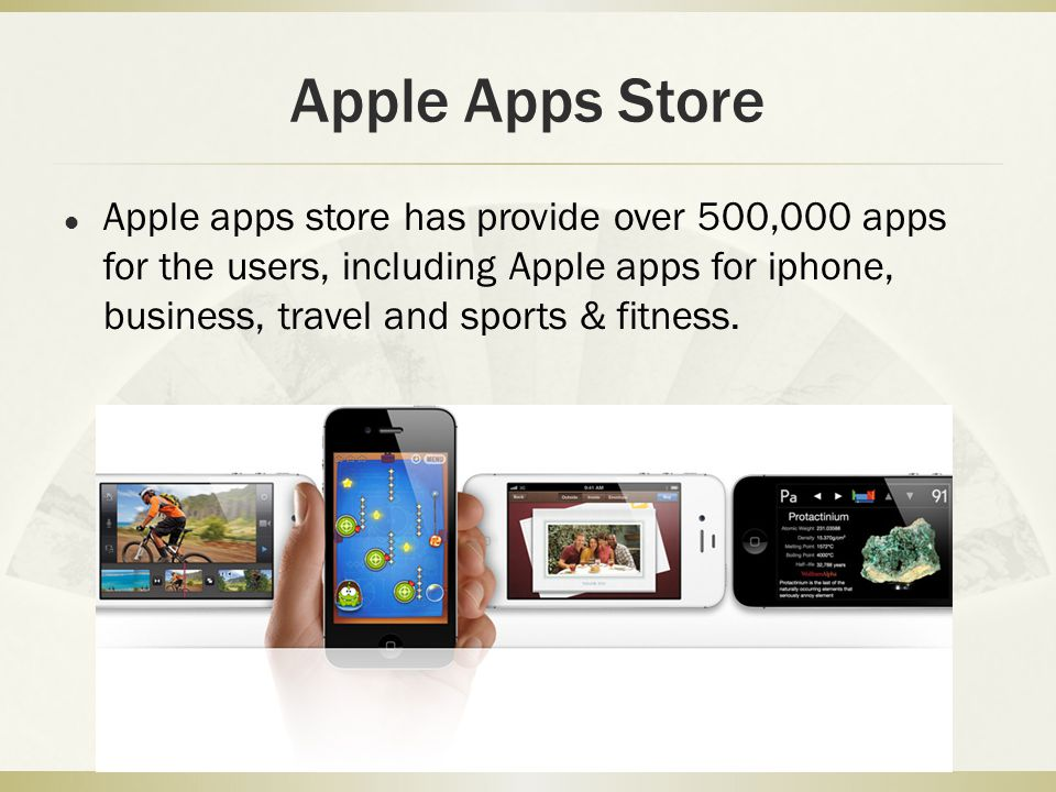Apple Apps Store Apple apps store has provide over 500,000 apps for the users, including Apple apps for iphone, business, travel and sports & fitness.