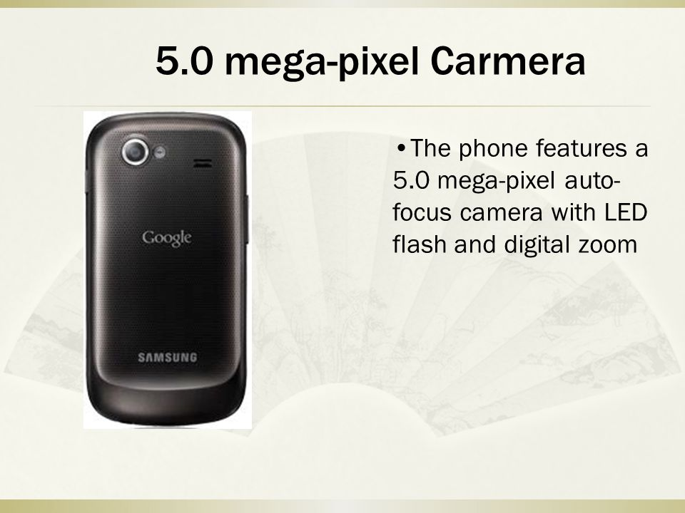 The phone features a 5.0 mega-pixel auto- focus camera with LED flash and digital zoom 5.0 mega-pixel Carmera