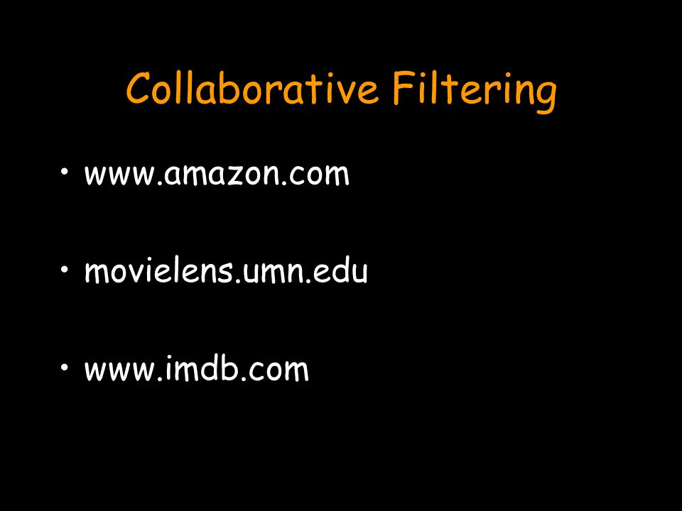 Collaborative Filtering www.amazon.com movielens.umn.edu www.imdb.com