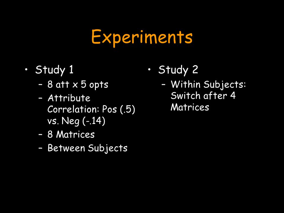Experiments Study 1 –8 att x 5 opts –Attribute Correlation: Pos (.5) vs.