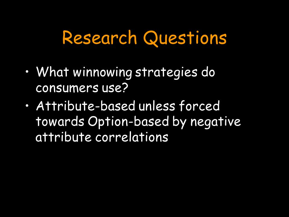 Research Questions What winnowing strategies do consumers use.
