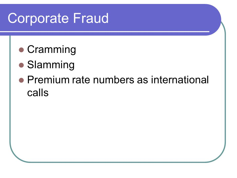 Corporate Fraud Cramming Slamming Premium rate numbers as international calls