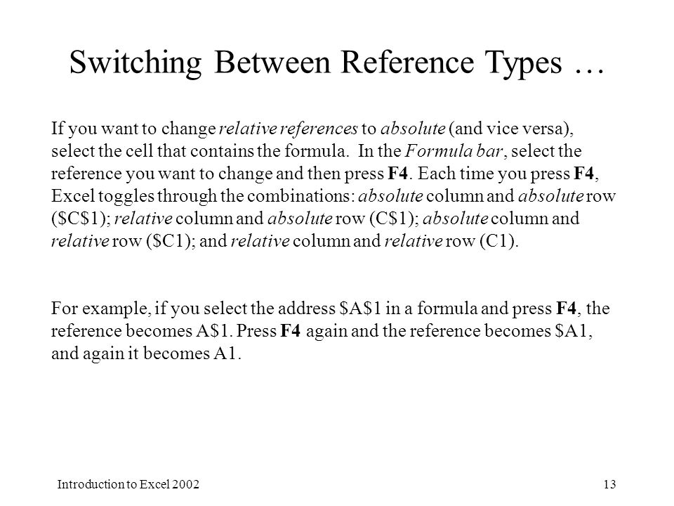 Introduction to Excel Switching Between Reference Types … If you want to change relative references to absolute (and vice versa), select the cell that contains the formula.