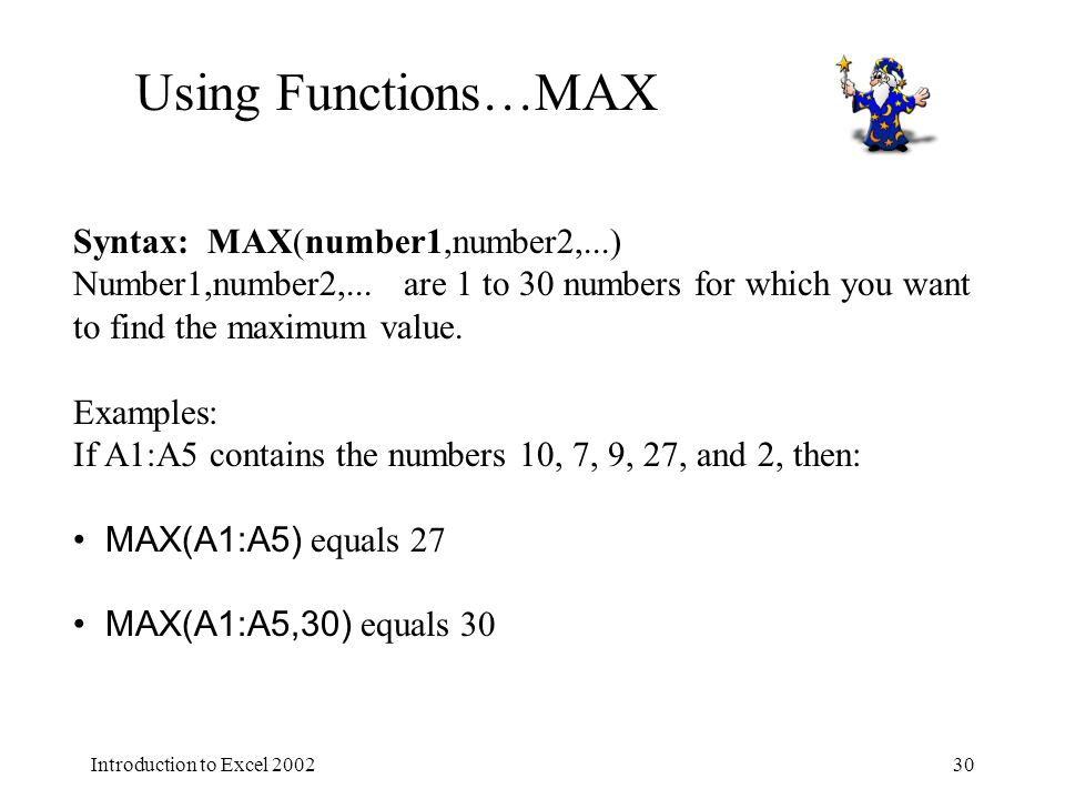 Introduction to Excel Using Functions…MAX Syntax: MAX(number1,number2,...) Number1,number2,...
