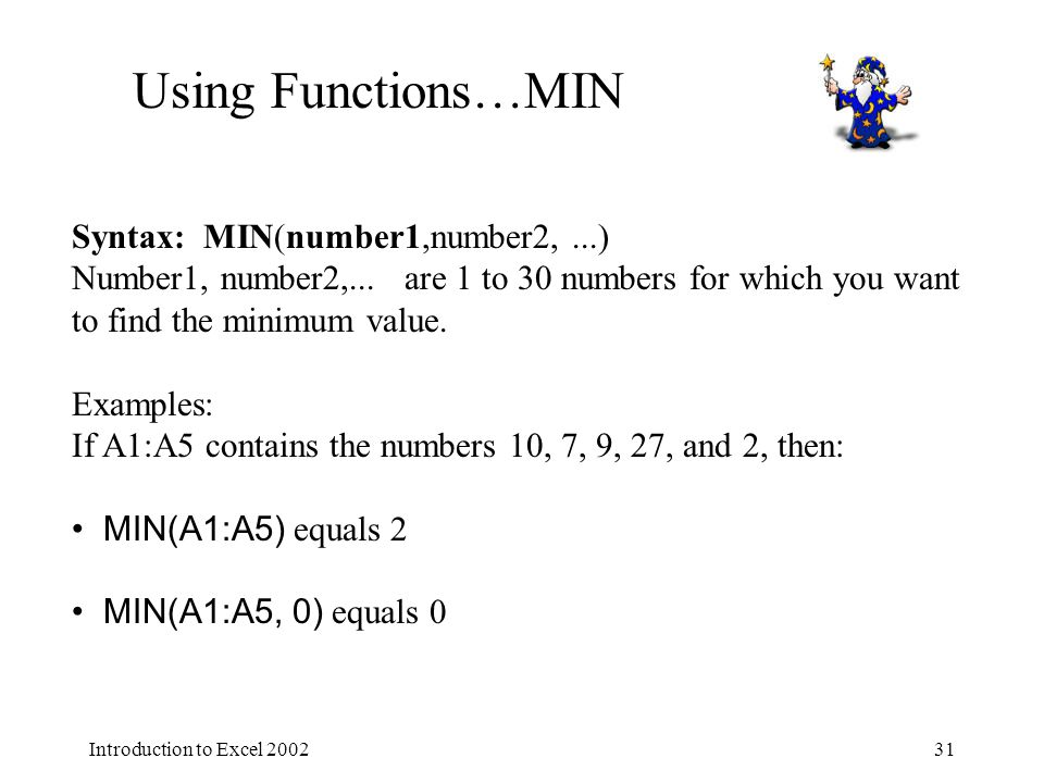Introduction to Excel Using Functions…MIN Syntax: MIN(number1,number2,...) Number1, number2,...