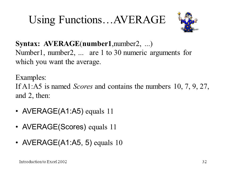Introduction to Excel Using Functions…AVERAGE Syntax: AVERAGE(number1,number2,...) Number1, number2,...