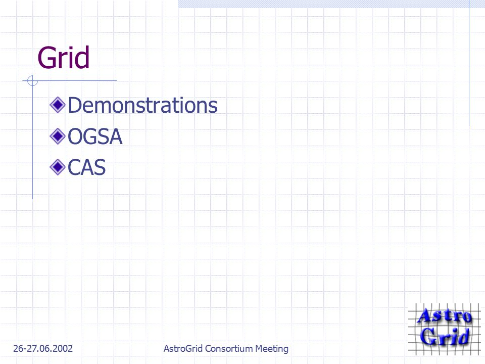 26-27.06.2002AstroGrid Consortium Meeting Grid Demonstrations OGSA CAS