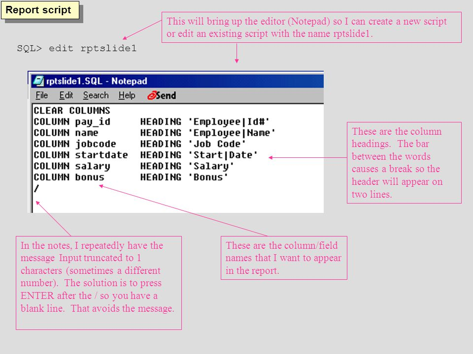 Report script SQL> edit rptslide1 This will bring up the editor (Notepad) so I can create a new script or edit an existing script with the name rptslide1.